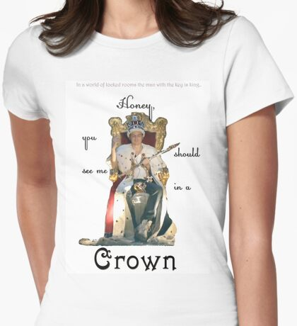 Honey, you should see me in a crown..[1] Womens Fitted T-Shirt