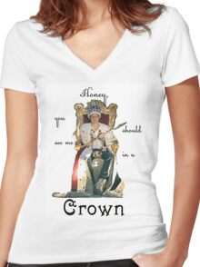 Honey, you should see me in a crown..[2] Women's Fitted V-Neck T-Shirt