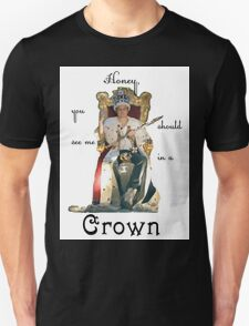 Honey, you should see me in a crown..[2] Unisex T-Shirt