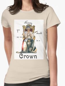 Honey, you should see me in a crown..[2] Womens Fitted T-Shirt
