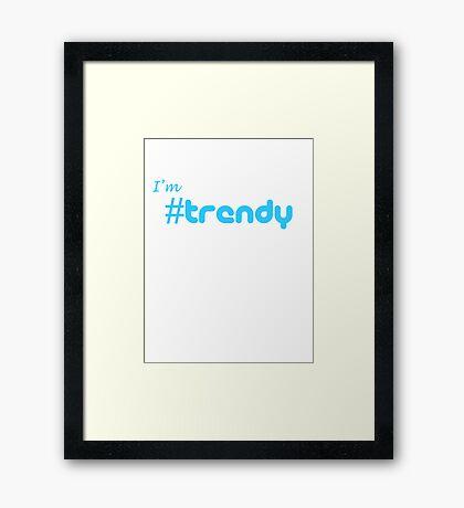I'm # Trendy Framed Print