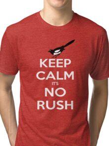 Keep Calm and No Rush Tri-blend T-Shirt