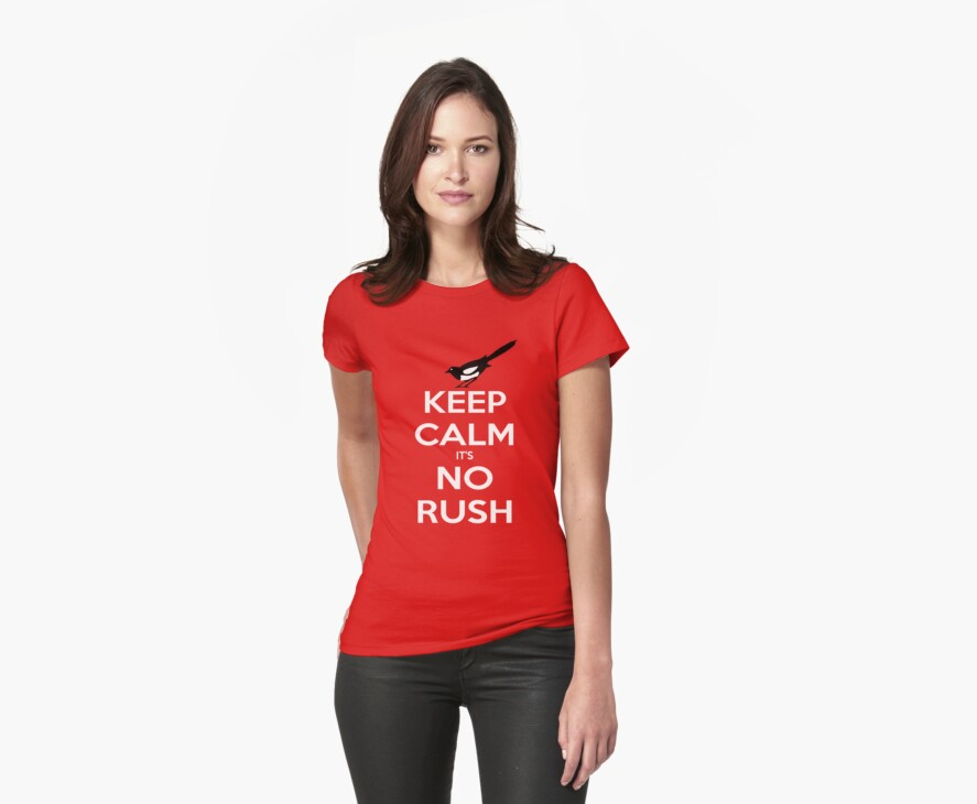 Keep Calm and No Rush by cumberqueen