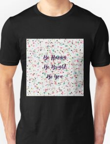 """""""Be Happy. Be Bright. Be You."""" quote  Pretty dots confetti pattern illustration T-Shirt"""