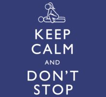 Keep Calm And Don't Stop by Alternative Art Steve