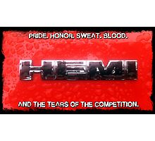 HEMI - Pride, Honor, Blood, Sweat and Tears Photographic Print