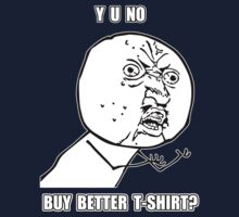 Y U No - Buy better shirt? by Artificialx