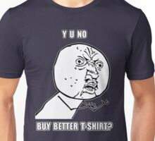 Y U No - Buy better shirt? Unisex T-Shirt