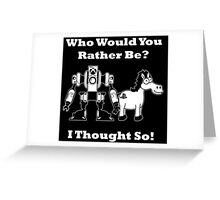 Who Would You Rather Be? Greeting Card