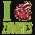 I Heart Zombies  by BUB THE ZOMBIE