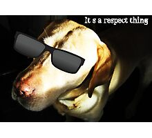 It`s a Respect Thing! Photographic Print