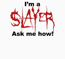 I'm a SLAYER... | BtVS Unisex T-Shirt