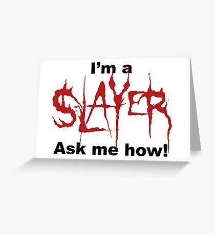 I'm a SLAYER... | BtVS Greeting Card