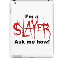 I'm a SLAYER... | BtVS iPad Case/Skin