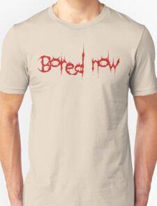Bored Now | BtVS T-Shirt