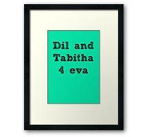 Dil and Tabitha 4 eva Framed Print