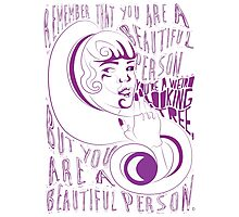 You are a Beautiful Person Photographic Print