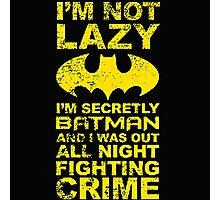 I'm not lazy, I'm Batman Photographic Print