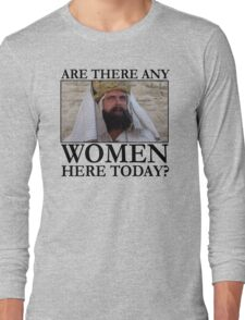 Are there any women here today? Long Sleeve T-Shirt