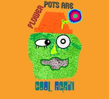 Flower Pots Are Cool Again T-Shirt