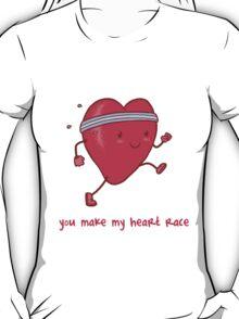 You make my heart race T-Shirt