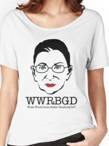 What Would Ruth Ginsburg Do? Women's Relaxed Fit T-Shirt
