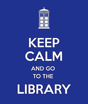 Keep calm and go to the library! by Laurel Eby