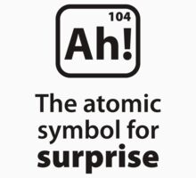 Ah! The Atomic Symbol For Surprise by FunniestSayings