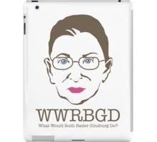 What Would Ruth Ginsburg Do? iPad Case/Skin