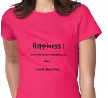 Happiness : feeling people are overcome with, when I enter their lives.  Womens Fitted T-Shirt