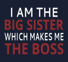 I Am The Big Sister Which Makes Me The Boss Kids Tee
