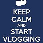 Keep Calm and Start Vlogging - Blue by Jarrod Kamelski
