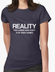 Reality - For Losers Who Don't Play Video Games Womens Fitted T-Shirt