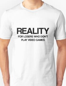 Reality - For Losers Who Don't Play Video Games T-Shirt