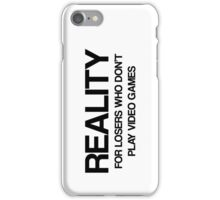 Reality - For Losers Who Don't Play Video Games iPhone Case/Skin