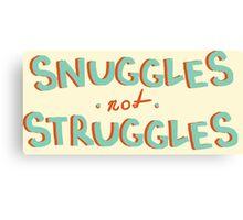 Snuggles Not Struggles Canvas Print