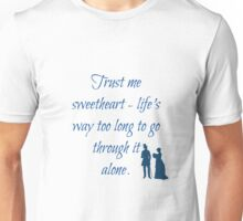Life's Too Long To Go Through It Alone Unisex T-Shirt