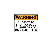 WARNING: SUBJECT TO SPONTANEOUS OUTBURSTS OF BASEBALL TALK Photographic Print