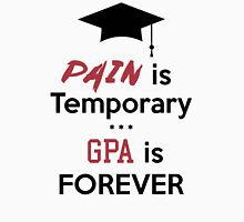 Pain is temporary GPA is Forever Unisex T-Shirt