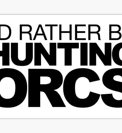 I'd rather be Hunting Orcs Sticker