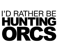 I'd rather be Hunting Orcs Photographic Print