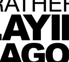 I'd rather be Slaying Dragons Sticker