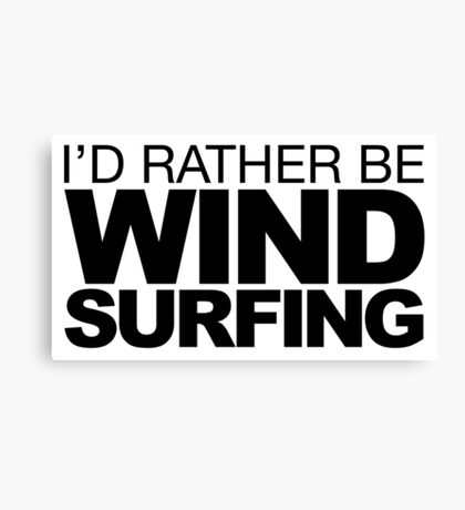 I'd rather be Wind Surfing Canvas Print