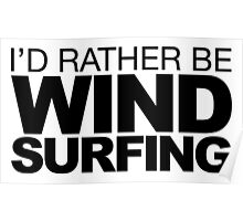 I'd rather be Wind Surfing Poster