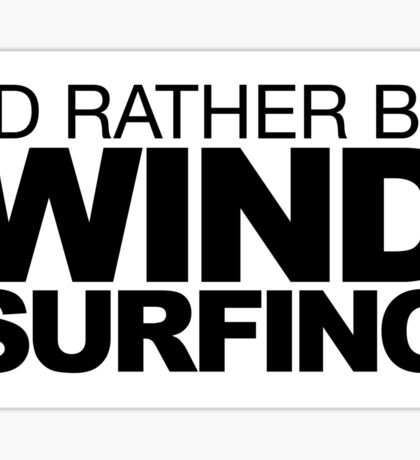 I'd rather be Wind Surfing Sticker