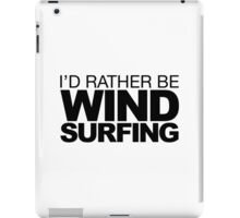 I'd rather be Wind Surfing iPad Case/Skin