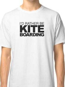 I'd rather be Kite Boarding Classic T-Shirt