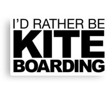 I'd rather be Kite Boarding Canvas Print