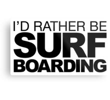 I'd rather be Surf Boarding Metal Print