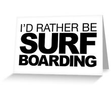 I'd rather be Surf Boarding Greeting Card